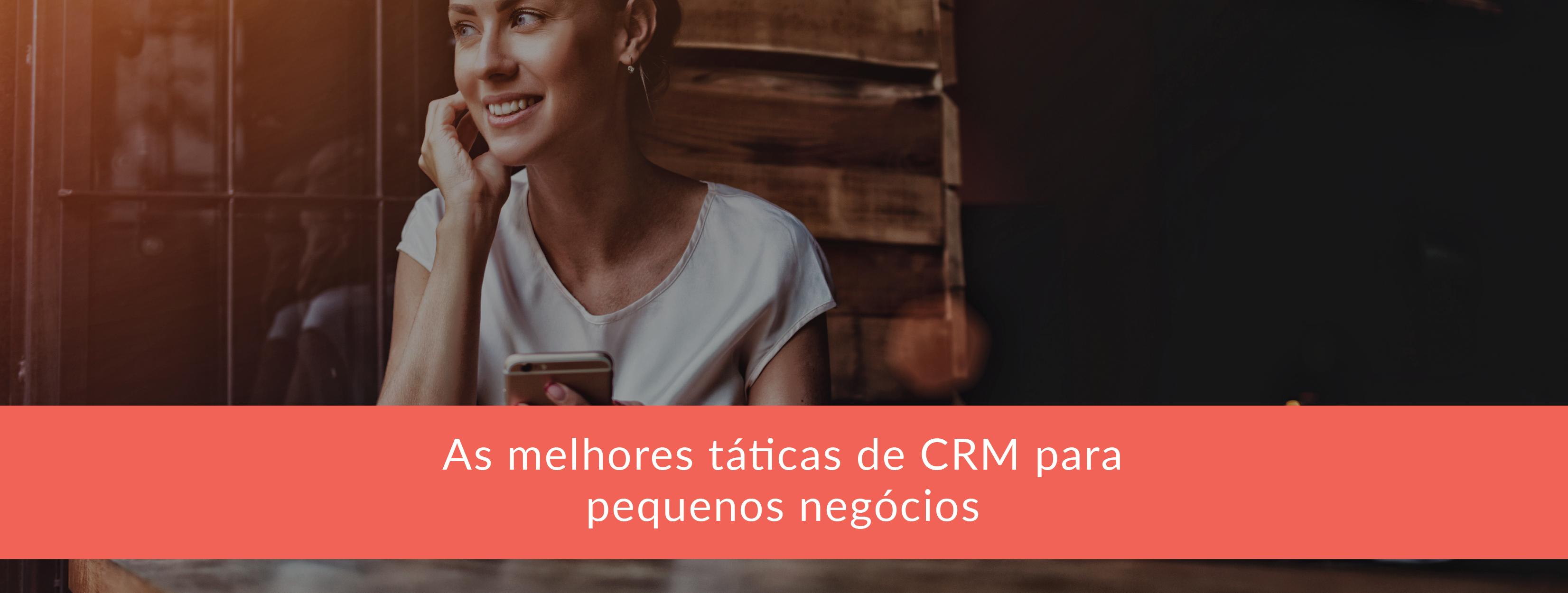 As melhores táticas de CRM para pequenos negócios