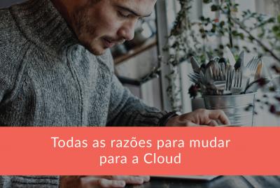 Todas as Razões para mudar para a Cloud
