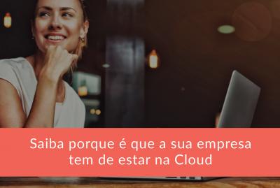 Saiba porque é que a sua empresa tem de estar na Cloud